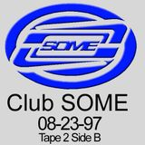 Club SOME tape Side B from Tape 2, August 1997.