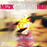 Black Skull Recordings Presents #008 Muzik Makes Me High