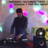 DANCEHALL DECEMBER| TWERK X REGGAETON X POP| @DJ JØERÜ