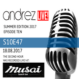 Andrez LIVE! - Summer 2017 - Episode Eleven (S10E47) On 18.08.2017 (Hour 2 LIVE! From MUSAI)