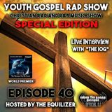Youth Gospel Rap Show Episode 40 The Predestined For His Glory (The I.O.G.) Edition