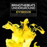 Ev3rsun – Bringthebeats Underground - December 2016