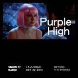Purple High @ Union 77 Radio 22.10.2014 'Beyond It's Shores'