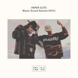 | PAPER CUTS | Blazer Sound System [NYC] | E4