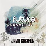 Jamie Bostron - Future Dancehall Mix 7