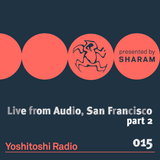 Sharam - Yoshitoshi Radio 015 (Live at Audio San Francisco part 2) - 11-Nov-2017