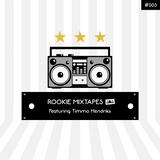 Rookie Mixtapes #003 - Featuring Timmo Hendriks