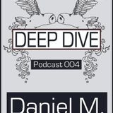 Daniel M. - Deep Dive Podcast 004