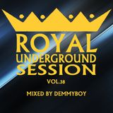Royal Underground Session Vol.38 - Mixed by Demmyboy