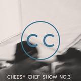 The Cheesy Chef Show #3