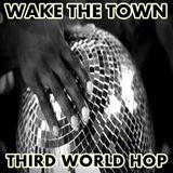 Wake The Town - Third World Hop