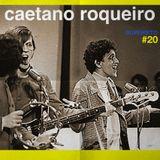 #20 - Caetano roqueiro