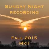 Sunday Night recordings  ~ Fall 2015 ~  MkII