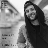 Egg London Podcast 109 - Deniz Bul, March 2018