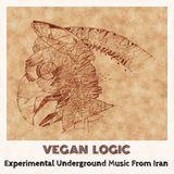 VEGAN LOGIC - EXPERIMENTAL UNDERGROUND MUSIC FROM IRAN - 7.6.2017