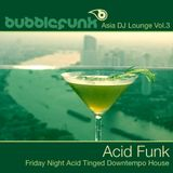 Asia DJ Lounge Vol. 3 - Acid Funk - Friday Night Acid Tinged Funky Cocktail Lounge House