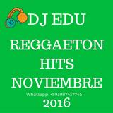 DJ EDU - REGGAETON NOVIEMBRE HITS 2016
