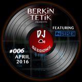 DJ Sessions 006 w/ Berkin Tetik featuring InSide [Apr 02, 2016]