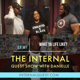 The Internal Quest Show 81(What Ya Life Like?)