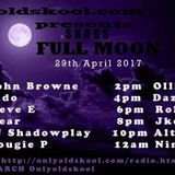 Return Of Full Moon Live on Onlyoldskool.com with DJ Shadowplay 29/04/2017 Dedicated to SHOGS RIP