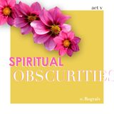Spiritual Obscurities / episode V