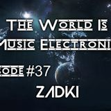 DJ ZADKI Present.-The World Is Music Electronic (Episode #37)