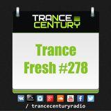 Trance Century Radio - RadioShow #TranceFresh 278