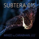 SUBTERA 015 MIXED by CARABHAN