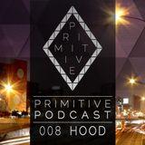 Primitive Podcast 008 by HOOD [Techno DJ Set]