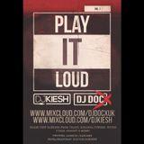 DOC X & DJ KIESH present PLAY IT LOUD vol.1