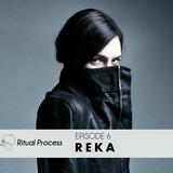 Ritual Process Episode 6: REKA