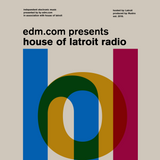 EDM.com Presents: House of Latroit Radio - Episode 001