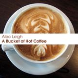 A Bucket of Hot Coffee