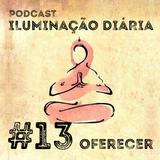 #13 - Oferecer | Podcast Iluminação Diária por Jigme Wangchuck