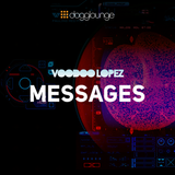 VOODOO LOPEZ: MESSAGES