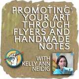 Promoting Your Art through Flyers and Handmade Notes with Kelly Neidig | TAA #14