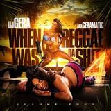 DJ Gera When Reggae Was Da Shit Vol 4