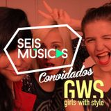 #186 SEIS MÚSICAS CONVIDADOS GIRLS WITH STYLE