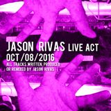 Jason Rivas Live Act Oct/08/2016 (All tracks Written, Produced or Remixed By Jason Rivas)