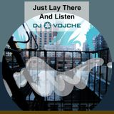 Just Lay There And Listen by DJ Vojche
