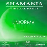 LINKORMA - SHAMANIA VIRTUAL PARTY (#Trance Stage)