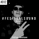 Total Damian presents #FESTIVALSOUND Radio | Episode #012