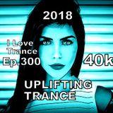 I LOVE TRANCE.. Ep.300 >>Special Set <<..(19,11,2018)40K