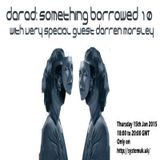 Something Borrowed 10 With very special Guest Darren Morsley