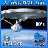DJ POL465 - A Long Time Ago