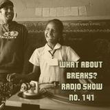 WhatAboutBreaks? No. 141