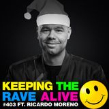 Keeping The Rave Alive Episode 403 feat. Ricardo Moreno