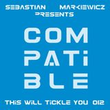 Compatible - This Will Tickle You 012 Mix With Sebastian Markiewicz