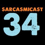 SARCASMICAST 34: A Fart Dissipating in the Breeze
