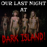 Our Last Night at Dark Island!